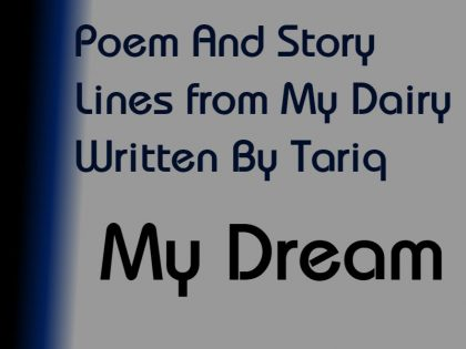 My Dream – Lines from My Dairy Written By tariq