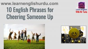 10 English Phrases for Cheering Someone Up