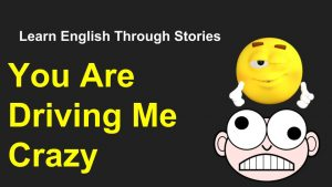 You-Are-Driving-Me-Crazy-Learn-English-Through-Stories-300x169 You Are Driving Me Crazy ! Learn English Through Stories