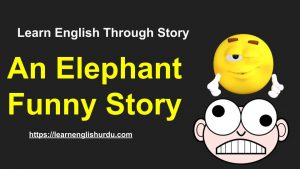 funny-story-of-the-month-300x169 An Elephant Funny Story ~ Learn English Through Story