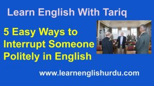 5 Easy Ways to Interrupt Someone Politely in English