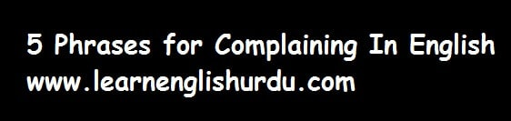 5 Phrases for Complaining In English With Urdu Translation